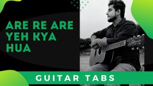 Are Re Are Yeh Kya Hua Guitar Tabs