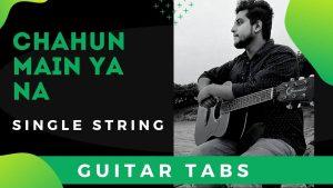 Chahun Main Ya Na Guitar Tabs – Single String – Aashiqui 2