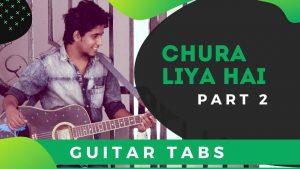 Chura Liya Hai Guitar Tabs – Part 2