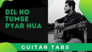 Dil ko Tumse Pyar Hua Guitar Tabs