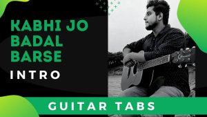 Kabhi Jo Badal Barse Guitar Intro Tabs – Jackpot