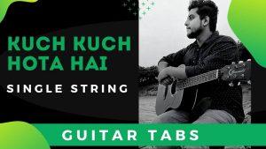 Kuch Kuch Hota Hai Guitar Tabs – Single String