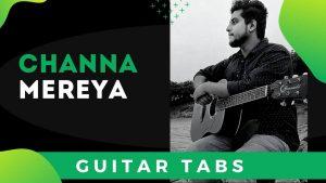 Channa Mereya Guitar Tabs (Arijit Singh)