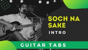 Soch Na Sake Guitar Intro Tabs For Beginners – Airlift